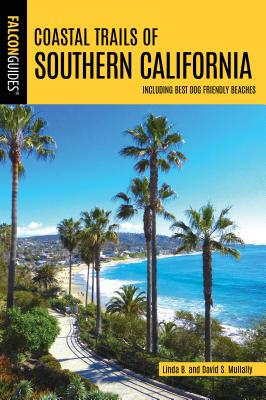 Coastal Trails of Southern California: Including Best Dog Friendly Beaches - Mullally, Linda, and Mullally, David