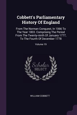 Cobbett's Parliamentary History of England: From the Norman Conquest, in 1066 to the Year 1803. Comprising the Period from the Twenty-Ninth of January 1777, to the Fourth of December 1778; Volume 19 - Cobbett, William