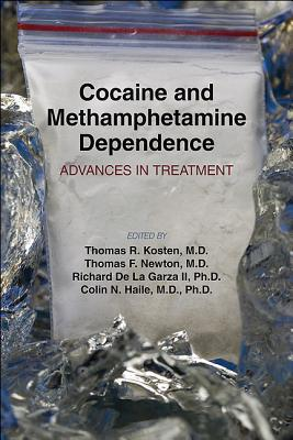Cocaine and Methamphetamine Dependence: Advances in Treatment - Kosten, Thomas R, Dr., MD (Editor), and Newton, Thomas F, Dr., MD (Editor), and De La Garza, Richard, PhD (Editor)