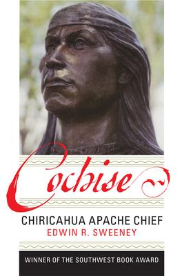 Cochise: Chiricahua Apache Chief - Sweeney, Edwin R
