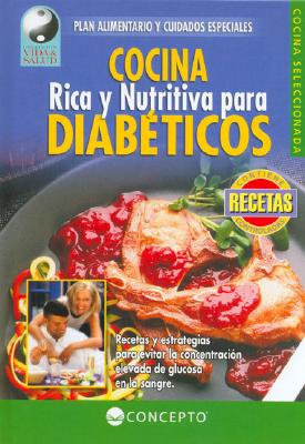Cocina Rica y Nutritiva Para Diabeticos - Equipo Editorial (Creator)