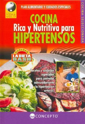 Cocina Rica y Nutritiva Para Hipertensos: Plan Alimentario y Cuidados Especiales - Concepto (Creator)