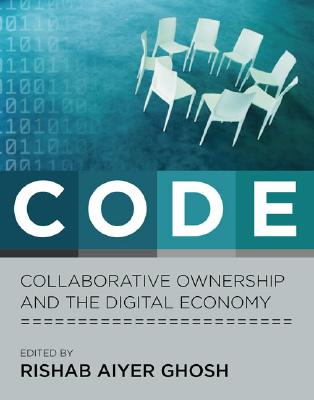 Code: Collaborative Ownership and the Digital Economy - Ghosh, Rishab (Editor)