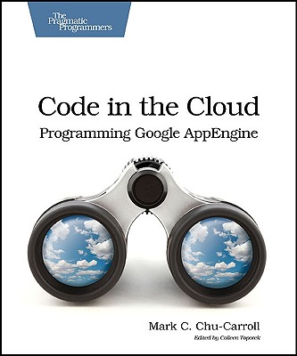 Code in the Cloud: Programming Google App Enging - Chu-Carroll, Mark C