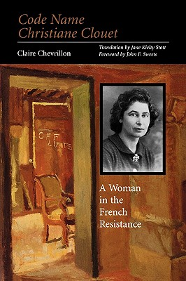 Code Name Christiane Clouet - Chevrillon, Claire, and Stott, Jane Kielty (Translated by), and Sweets, John F (Foreword by)
