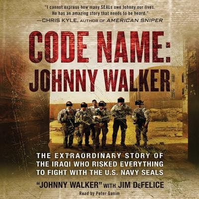 Code Name: Johnny Walker: The Extraordinary Story of the Iraqi Who Risked Everything to Fight with the U.S. Navy Seals - Walker, Johnny, and Ganim, Peter (Read by)