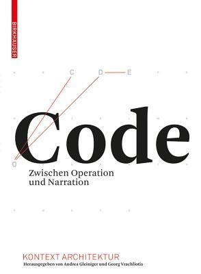 Code: Zwischen Operation Und Narration - Gleiniger, Andrea (Editor), and Vrachliotis, Georg (Editor)