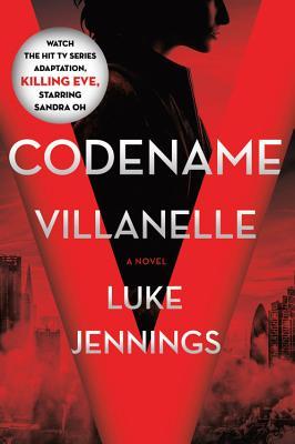Codename Villanelle: The Basis of Killing Eve, the Hit BBC America TV Series - Jennings, Luke