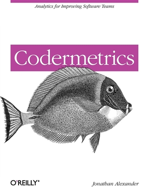 Codermetrics: Analytics for Improving Software Teams - Alexander, Jonathan