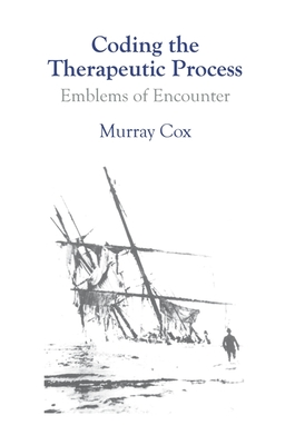 Coding the Therapeutic Process: Emblems of Encounter, a Manual for Counsellors & Therapists - Cox, Murray