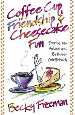 Coffee Cup Friendship & Cheesecake Fun - Freeman, Becky