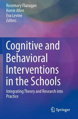 Cognitive and Behavioral Interventions in the Schools: Integrating Theory and Research Into Practice - Flanagan, Rosemary (Editor)