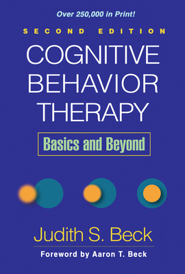 Cognitive Behavior Therapy: Basics and Beyond - Beck, Judith S, Dr., and Beck, Aaron T, MD (Foreword by)