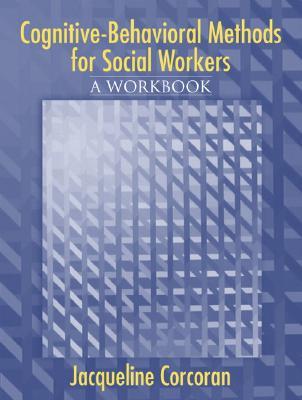 Cognitive-Behavioral Methods: A Workbook for Social Workers - Corcoran, Jacqueline, Professor