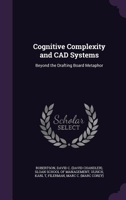 Cognitive Complexity and CAD Systems: Beyond the Drafting Board Metaphor - Robertson, David C, and Sloan School of Management (Creator), and Ulrich, Karl T