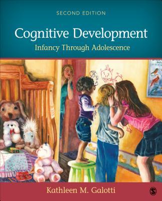 Cognitive Development: Infancy Through Adolescence - Galotti, Kathleen M, Dr.