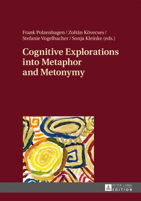 Cognitive Explorations into Metaphor and Metonymy - Polzenhagen, Frank (Editor), and Koevecses, Zoltan (Editor), and Vogelbacher, Stefanie (Editor)