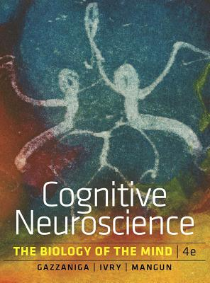 Cognitive Neuroscience: The Biology of the Mind - Gazzaniga, Michael S, and Ivry, Richard B, and Mangun, George R