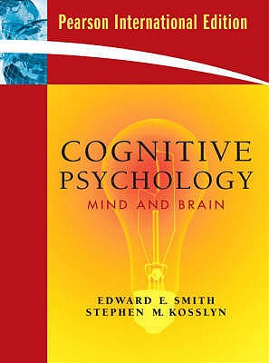 Cognitive Psychology: Mind and Brain - Smith, Edward E., and Kosslyn, Stephen M.