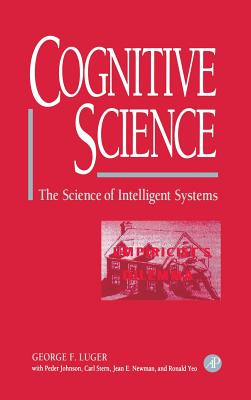 Cognitive Science: The Science of Intelligent Systems - Luger, George F, and Johnson, Peder