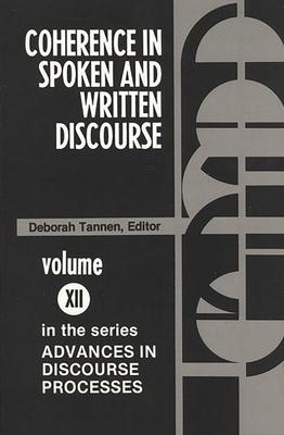 Coherence in Spoken and Written Discourse - Tannen, Deborah, PhD