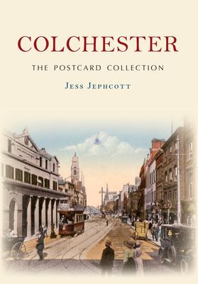 Colchester The Postcard Collection - Jephcott, Jess