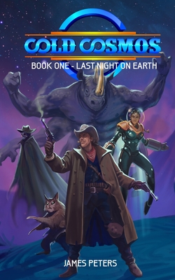 Cold Cosmos: Book One - Last Night On Earth - Peters, James