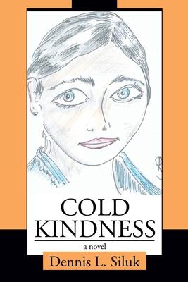 Cold Kindness - Siluk, Dennis L