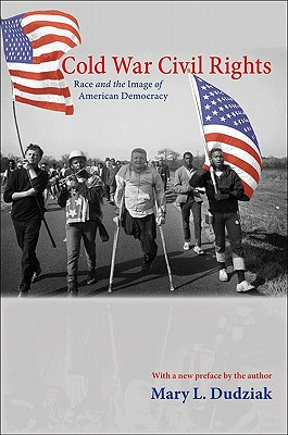 Cold War Civil Rights: Race and the Image of American Democracy - Dudziak, Mary L