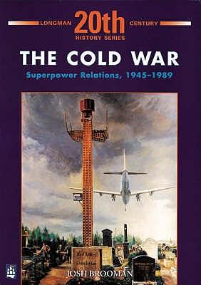 Cold War: Superpower Relations, 1945-1989 - Brooman, Josh