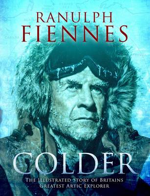 Colder: Extreme Adventures at the Lowest Temperatures on Earth - Fiennes, Ranulph, Sir, OBE