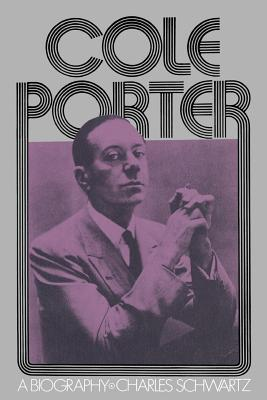 Cole Porter: A Biography - Schwartz, Charles