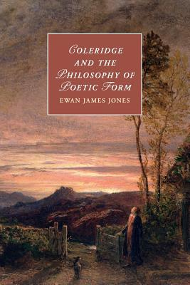 Coleridge and the Philosophy of Poetic Form - Jones, Ewan James