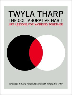 Collaborative Habit: Life Lessons for Working Together - Tharp, Twyla, and Kornbluth, Jesse