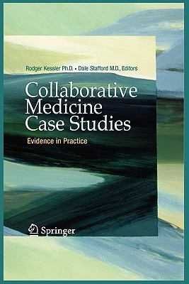 Collaborative Medicine Case Studies: Evidence in Practice - Kessler, Rodger (Editor), and Stafford, Dale (Editor)