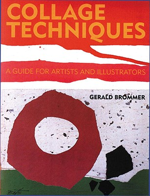 Collage Techniques: A Guide for Artists and Illustrators - Brommer, Gerald