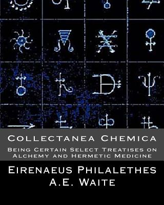 Collectanea Chemica: Being Certain Select Treatises on Alchemy and Hermetic Medi - Philalethes, Eirenaeus, and Waite, A E