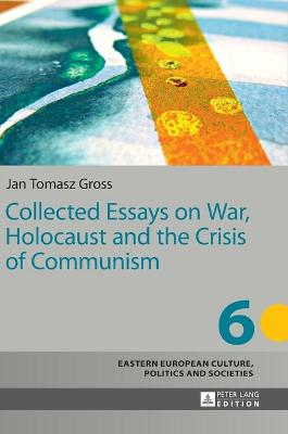 Collected Essays on War, Holocaust and the Crisis of Communism - Gross, Jan Tomasz