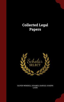 Collected Legal Papers - Holmes, Oliver Wendell, and Harold Joseph Laski (Creator)
