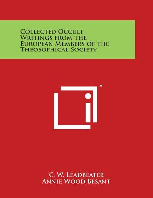 Collected Occult Writings from the European Members of the Theosophical Society - Leadbeater, C W (Editor), and Besant, Annie Wood (Editor)