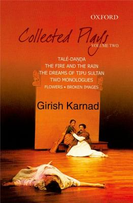 Collected Plays: Taledanda, the Fire and the Rain, the Dreams of Tipu Sultan, Flowers and Images: Two Dramatic Monologues, Volume 2 - Karnad, Girish