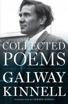 Collected Poems - Kinnell, Galway, and Hirsch, Edward (Introduction by)