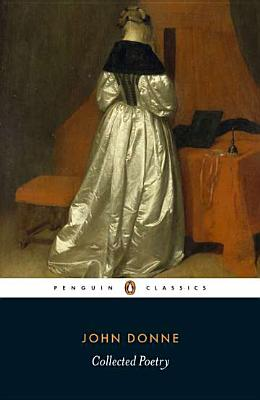 Collected Poetry - Donne, John, and Ricks, Christopher (Editor), and Bell, Ilona (Notes by)