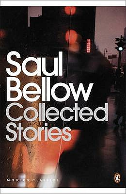 Collected Stories - Bellow, Saul, and Wood, James (Introduction by), and Bellow, Janis (Preface by)