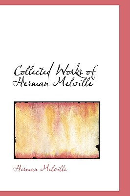 Collected Works of Herman Melville - Melville, Herman