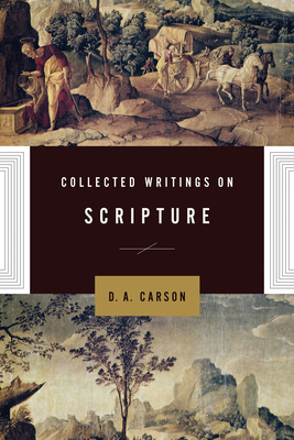 Collected Writings on Scripture - Carson, D A