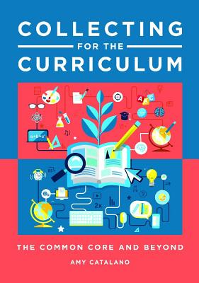 Collecting for the Curriculum: The Common Core and Beyond - Catalano, Amy  Jo