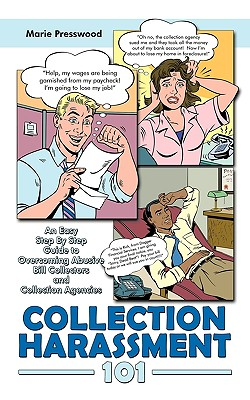 Collection Harassment 101: An Easy Step By Step Guide to Overcoming Abusive Bill Collectors and Collection Agencies - Presswood, Marie