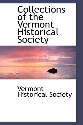 Collections of the Vermont Historical Society - Society, Vermont Historical