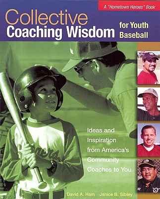 Collective Coaching Wisdom for Youth Baseball - Ham, David A, and Sibley, Janice B